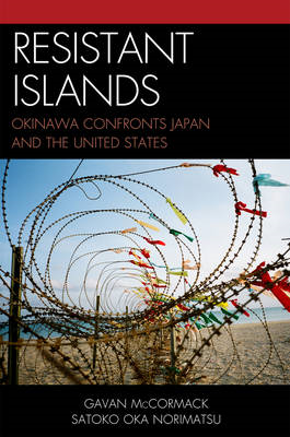 Resistant Islands: Okinawa Confronts Japan and the United States (BOK)