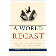 A World Recast: An American Moment in a Post-western Order (BOK)