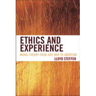 Ethics and Experience: Moral Theory from Just War to Abortion (BOK)