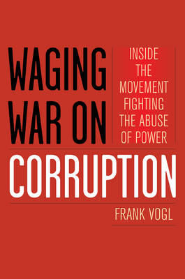 Waging War on Corruption: Inside the Movement Fighting the Abuse of Power (BOK)