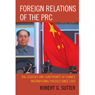 Foreign Relations of the PRC: The Legacies and Constraints of China's International Politics Since 1 (BOK)