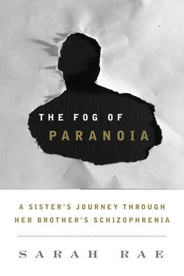 The Fog of Paranoia: A Sister's Journey Through Her Brother's Schizophrenia (BOK)