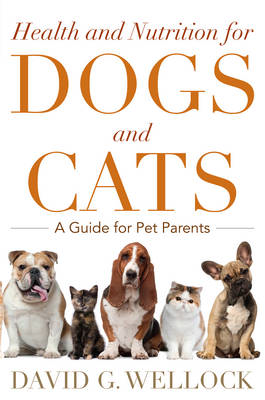 Health and Nutrition for Dogs and Cats: A Guide for Pet Parents (BOK)