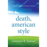 Death, American Style: A Cultural History of Dying in America (BOK)