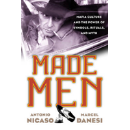 Made Men: Mafia Culture and the Power of Symbols, Rituals, and Myth (BOK)