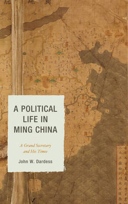 A Political Life in Ming China: A Grand Secretary and His Times (BOK)