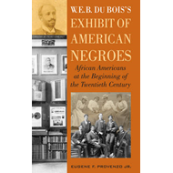 W.E.B. DuBois' Exhibit of American Negroes: African Americans at the Beginning of the Twentieth Cent (BOK)