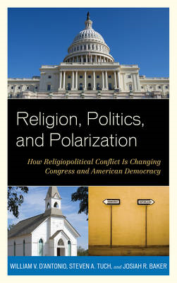 Religion, Politics, and Polarization: How Religiopolitical Conflict is Changing Congress and America (BOK)