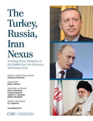 The Turkey, Russia, Iran Nexus: Evolving Power Dynamics in the Middle East, the Caucasus, and Centra (BOK)