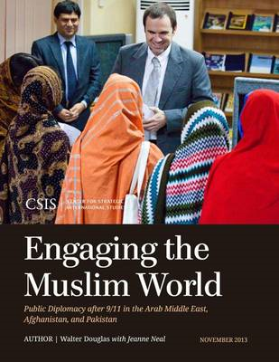 Engaging the Muslim World: Public Diplomacy After 9/11 in the Arab Middle East, Afghanistan, and Pak (BOK)