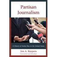 Partisan Journalism: A History of Media Bias in the United States (BOK)