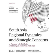 South Asia Regional Dynamics and Strategic Concerns: A Framework for U.S. Policy and Strategy in Sou (BOK)