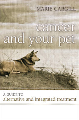 Cancer and Your Pet: A Guide to Alternative and Integrated Treatment (BOK)