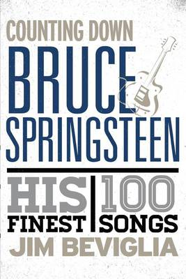 Counting Down Bruce Springsteen: His 100 Finest Songs (BOK)