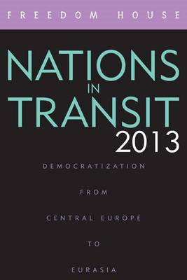 Nations in Transit 2013: Democratization from Central Europe to Eurasia (BOK)