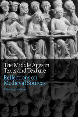 The Middle Ages in Texts and Texture: Reflections on Medieval Sources (BOK)