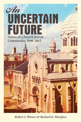 An Uncertain Future: Voices of a French Jewish Community, 1940-2012 (BOK)