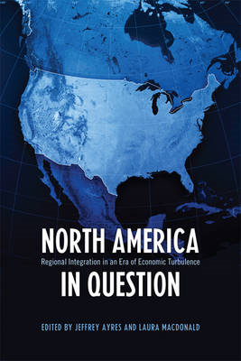North America in Question: Regional Integration in an Era of Economic Turbulence (BOK)