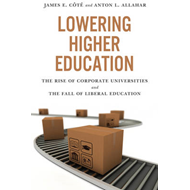 Lowering Higher Education: The Rise of Corporate Universities and the Fall of Liberal Education (BOK)