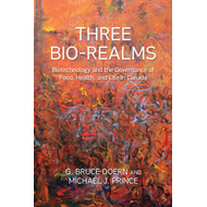 Three Bio-realms: Biotechnology and the Governance of Food, Health, and Life in Canada (BOK)