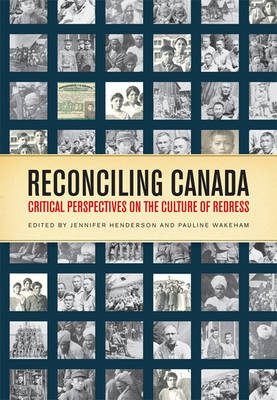 Reconciling Canada: Critical Perspectives on the Culture of Redress (BOK)