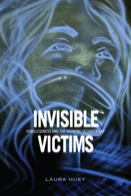 Invisible Victims: Homelessness and the Growing Security Gap (BOK)