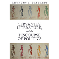 Cervantes, Literature and the Discourse of Politics (BOK)