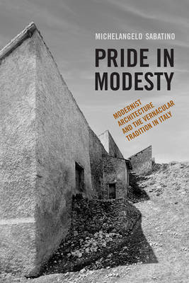 Pride in Modesty: Modernist Architecture and the Vernacular Tradition in Italy (BOK)