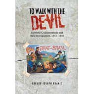 To Walk with the Devil: Slovene Collaboration and Axis Occupation, 1941-1945 (BOK)