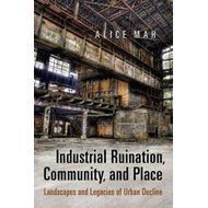Industrial Ruination, Community and Place: Landscapes and Legacies of Urban Decline (BOK)