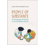 People of Substance: An Ethnography of Morality in the Colombian Amazon (BOK)