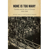 None is Too Many: Canada and the Jews of Europe, 1933-1948 (BOK)