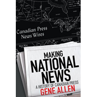 Making National News: A History of Canadian Press (BOK)