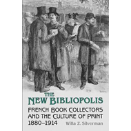 The New Bibliopolis: French Book Collectors and the Culture of Print, 1880-1914 (BOK)