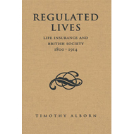 Regulated Lives: Life Insurance and British Society, 1800-1914 (BOK)