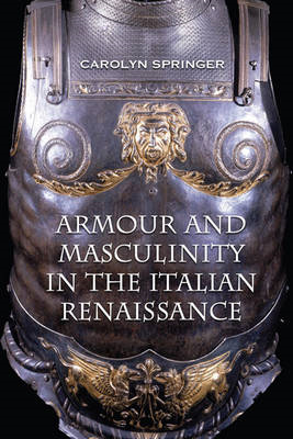 Armour and Masculinity in the Italian Renaissance (BOK)