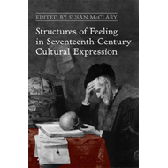 Structures of Feeling in Seventeenth-Century Cultural Expression (BOK)