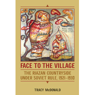 Face to the Village: The Riazan Countryside Under Soviet Rule, 1921-1930 (BOK)