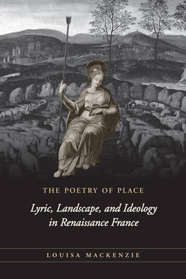 The Poetry of Place: Lyric, Landscape, and Ideology in Renaissance France (BOK)