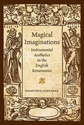 Magical Imaginations: Instrumental Aesthetics in the English Renaissance (BOK)