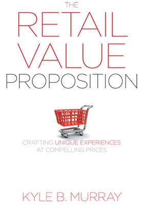 The Retail Value Proposition: Crafting Unique Experiences at Compelling Prices (BOK)