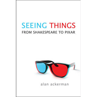 Seeing Things: From Shakespeare to Pixar (BOK)