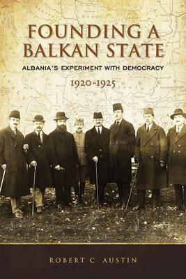 Founding a Balkan State: Albania's Experiment with Democracy, 1920-1925 (BOK)