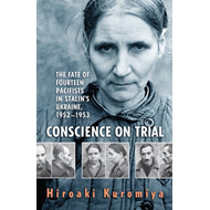 Conscience on Trial: The Fate of Fourteen Pacifists in Stalin's Ukraine, 1952-1953 (BOK)