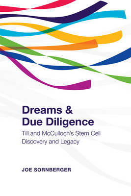 Dreams and Due Diligence: Till & McCulloch's Stem Cell Discovery and Legacy (BOK)