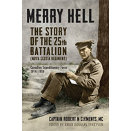 Merry Hell: The Story of the 25th Battalion (Nova Scotia Regiment), Canadian Expeditionary Force 191 (BOK)