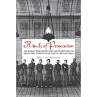 Rituals of Prosecution: The Roman Inquisition and the Prosecution of Philo-protestants in Sixteenth- (BOK)