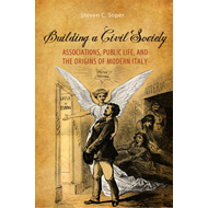 Building a Civil Society: Associations, Public Life, and the Origins of Modern Italy (BOK)