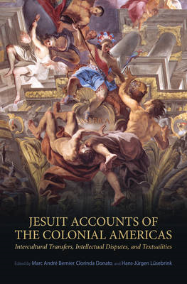 Jesuit Accounts of the Colonial Americas: Intercultural Transfers Intellectual Disputes, and Textual (BOK)