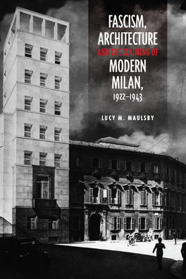 Fascism, Architecture, and the Claiming of Modern Milan, 192 (BOK)